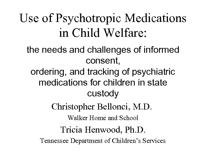 Use of Psychotropic Medications in Child Welfare: the needs and challenges of informed consent,
