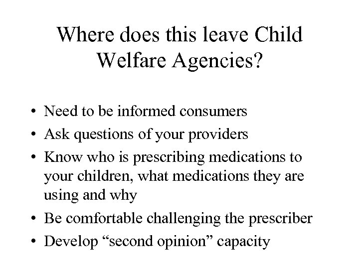 Where does this leave Child Welfare Agencies? • Need to be informed consumers •