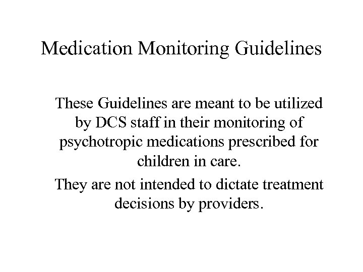 Medication Monitoring Guidelines These Guidelines are meant to be utilized by DCS staff in