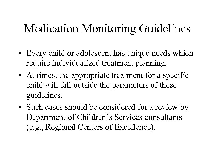 Medication Monitoring Guidelines • Every child or adolescent has unique needs which require individualized
