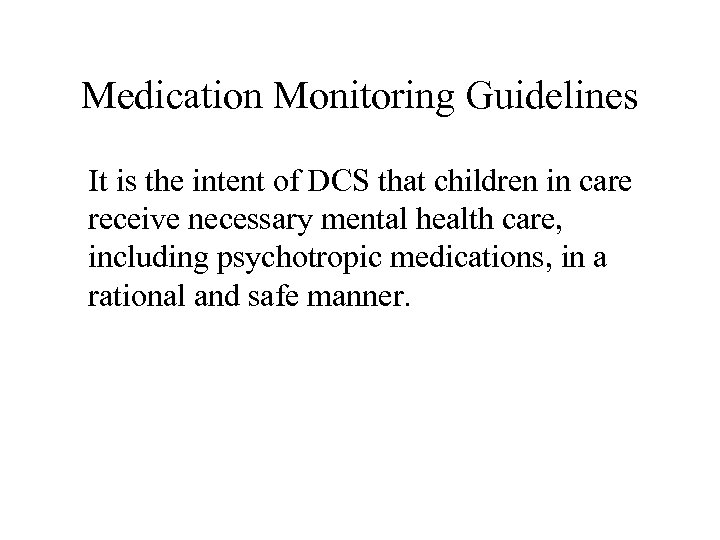 Medication Monitoring Guidelines It is the intent of DCS that children in care receive