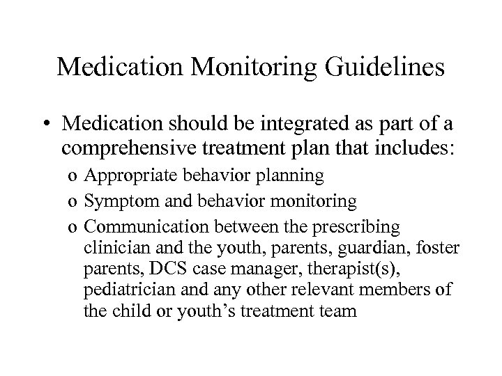 Medication Monitoring Guidelines • Medication should be integrated as part of a comprehensive treatment