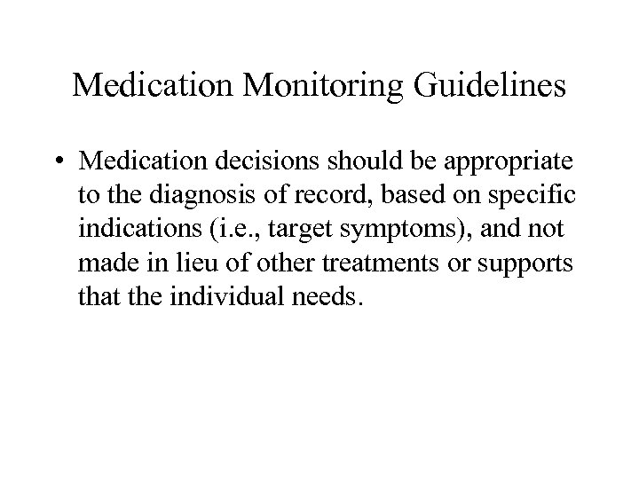 Medication Monitoring Guidelines • Medication decisions should be appropriate to the diagnosis of record,