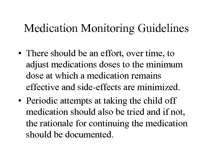 Medication Monitoring Guidelines • There should be an effort, over time, to adjust medications