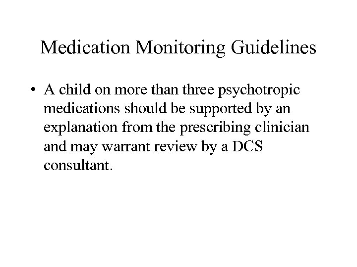 Medication Monitoring Guidelines • A child on more than three psychotropic medications should be