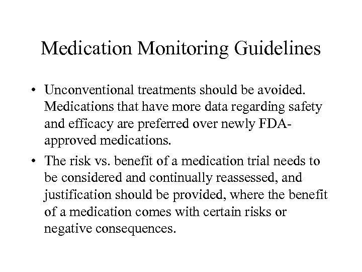 Medication Monitoring Guidelines • Unconventional treatments should be avoided. Medications that have more data
