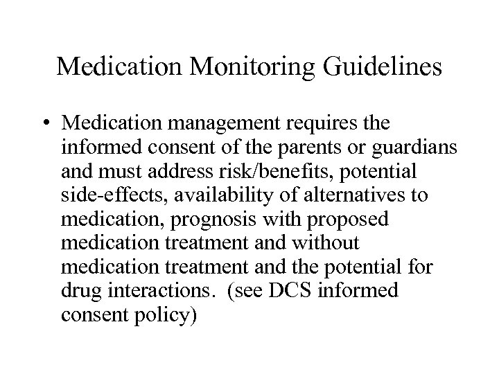 Medication Monitoring Guidelines • Medication management requires the informed consent of the parents or