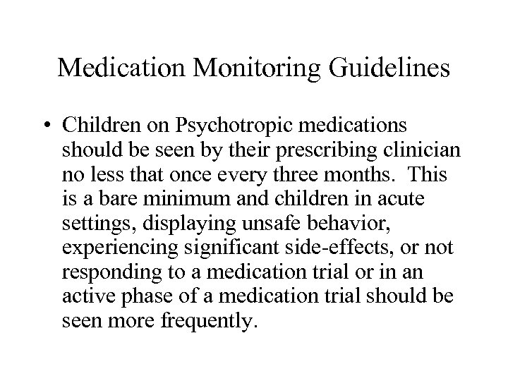 Medication Monitoring Guidelines • Children on Psychotropic medications should be seen by their prescribing