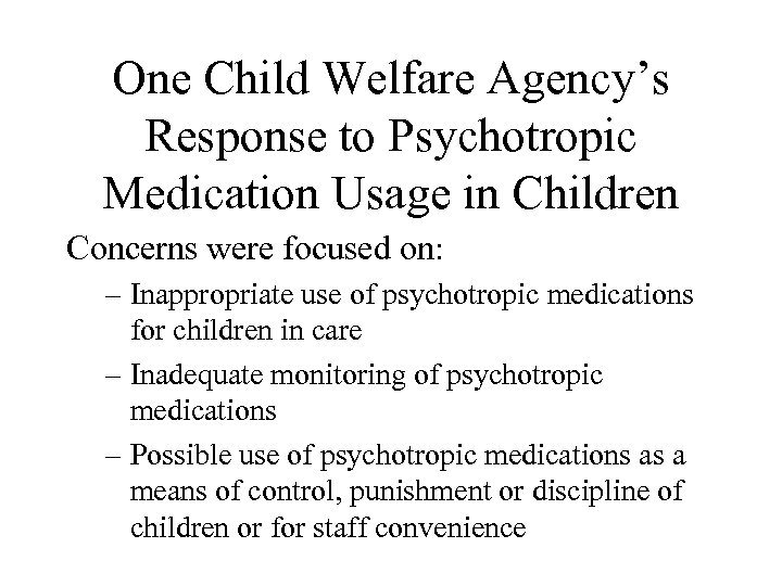 One Child Welfare Agency's Response to Psychotropic Medication Usage in Children Concerns were focused