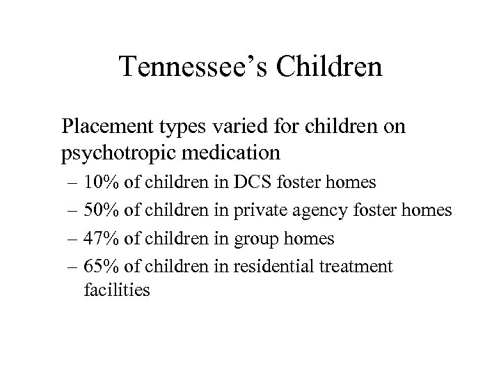 Tennessee's Children Placement types varied for children on psychotropic medication – 10% of children
