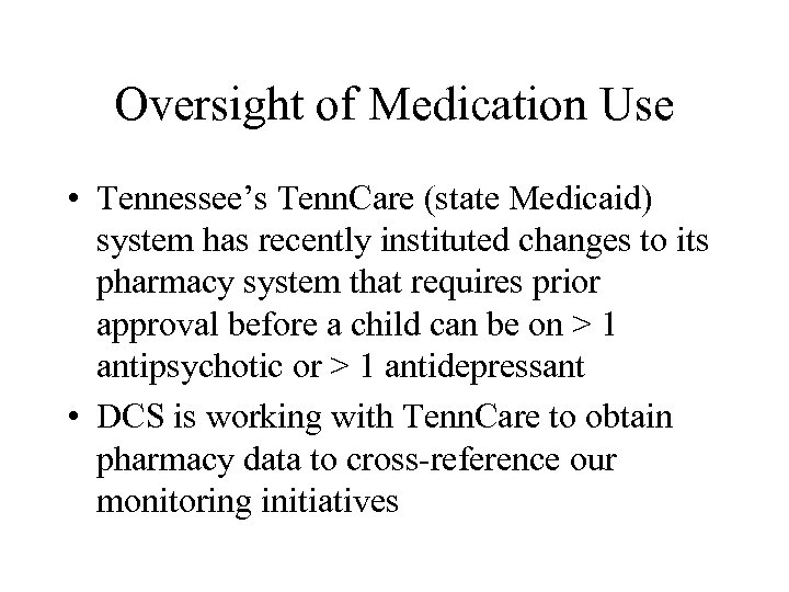 Oversight of Medication Use • Tennessee's Tenn. Care (state Medicaid) system has recently instituted