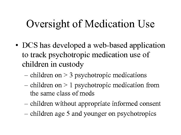 Oversight of Medication Use • DCS has developed a web-based application to track psychotropic
