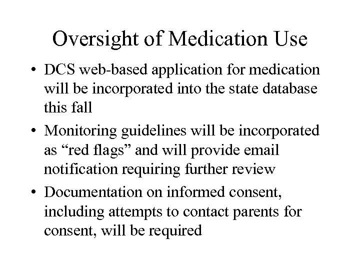 Oversight of Medication Use • DCS web-based application for medication will be incorporated into