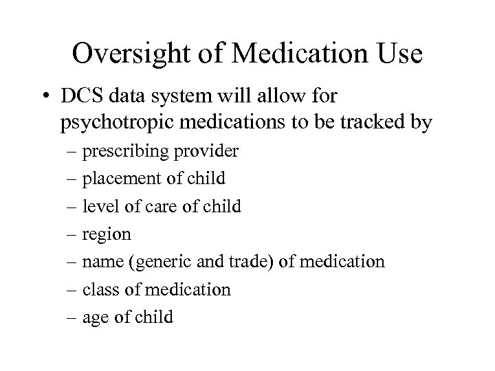 Oversight of Medication Use • DCS data system will allow for psychotropic medications to