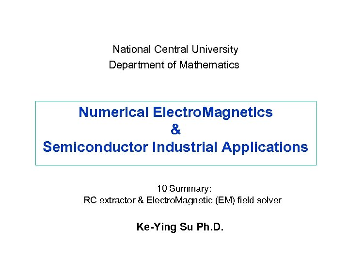 National Central University Department of Mathematics Numerical Electro. Magnetics & Semiconductor Industrial Applications 10
