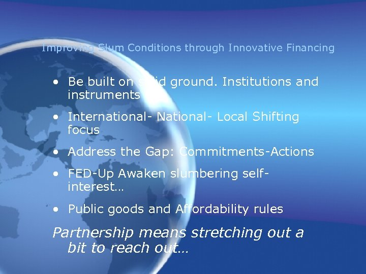 Improving Slum Conditions through Innovative Financing • Be built on solid ground. Institutions and