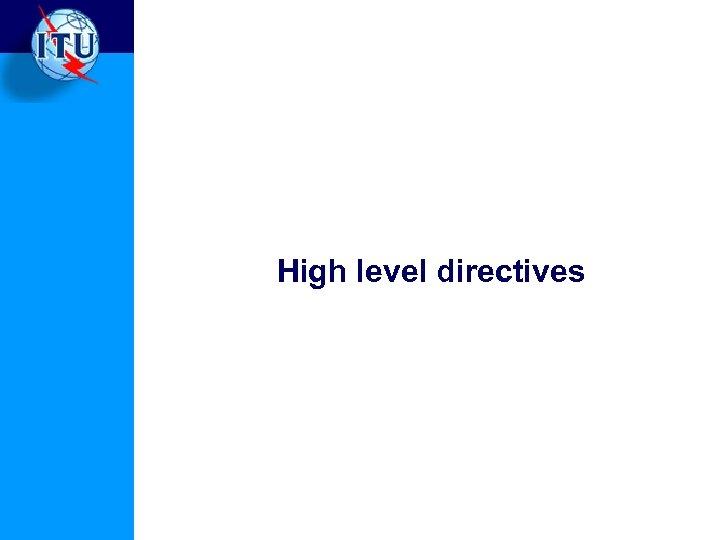 High level directives