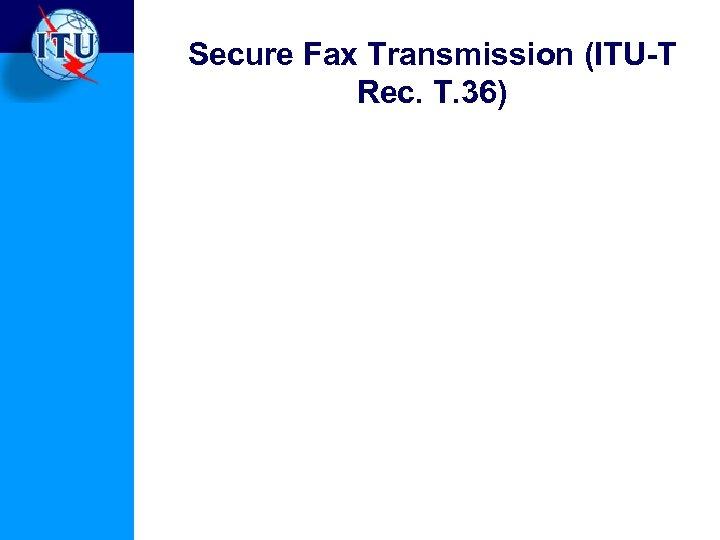 Secure Fax Transmission (ITU-T Rec. T. 36)
