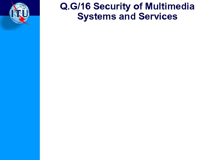 Q. G/16 Security of Multimedia Systems and Services