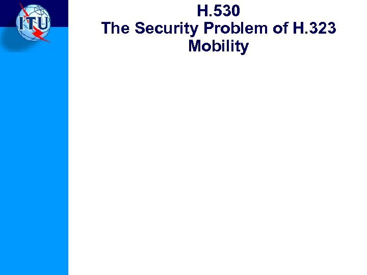 H. 530 The Security Problem of H. 323 Mobility