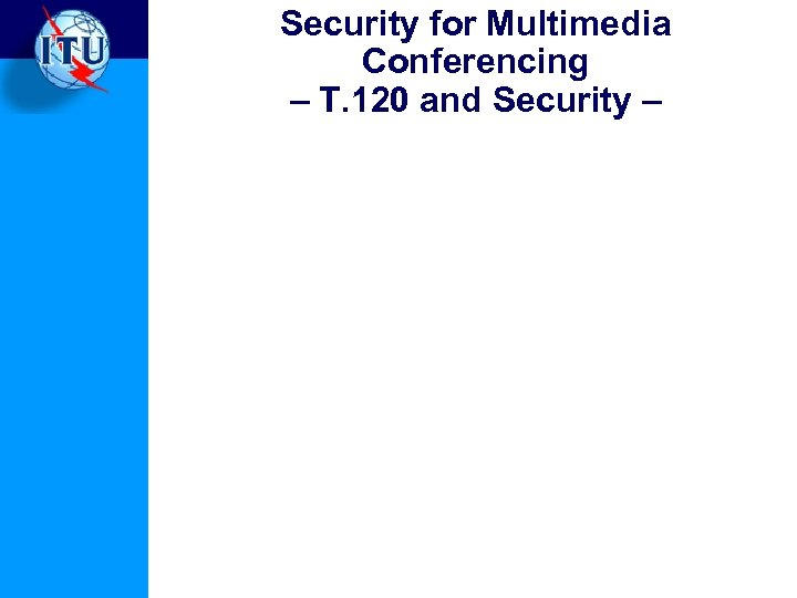 Security for Multimedia Conferencing – T. 120 and Security –