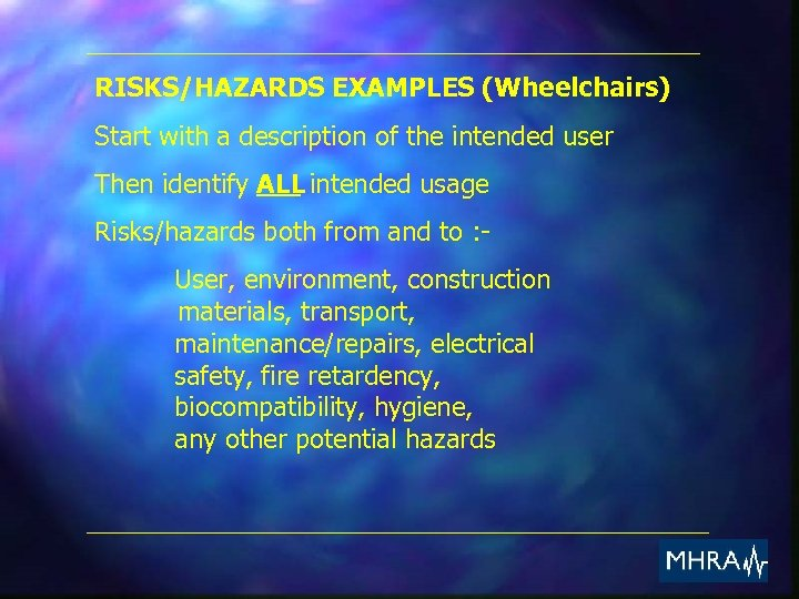 RISKS/HAZARDS EXAMPLES (Wheelchairs) Start with a description of the intended user Then identify ALL