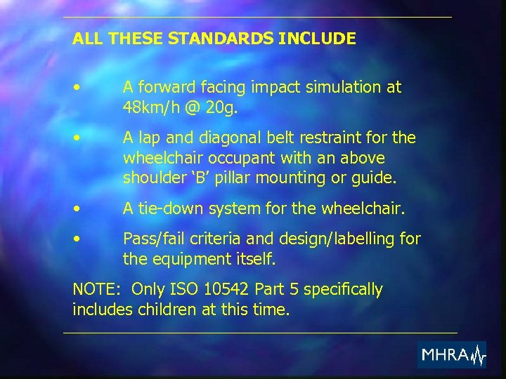 ALL THESE STANDARDS INCLUDE • A forward facing impact simulation at 48 km/h @