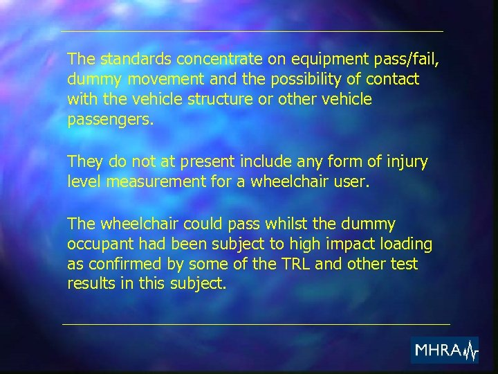 The standards concentrate on equipment pass/fail, dummy movement and the possibility of contact with