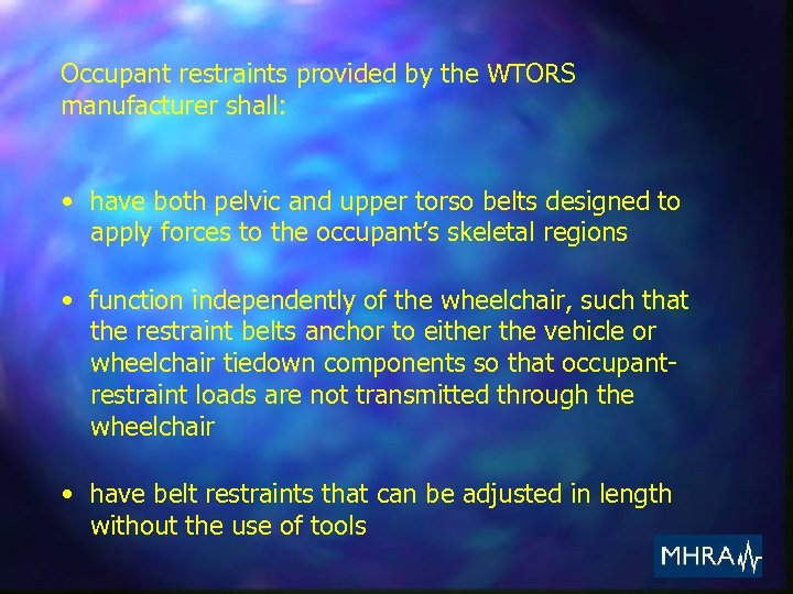 Occupant restraints provided by the WTORS manufacturer shall: • have both pelvic and upper