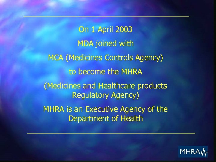 On 1 April 2003 MDA joined with MCA (Medicines Controls Agency) to become the