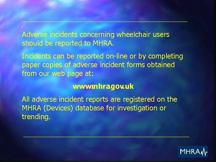 Adverse incidents concerning wheelchair users should be reported to MHRA. Incidents can be reported