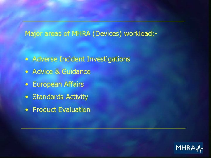 Major areas of MHRA (Devices) workload: - • Adverse Incident Investigations • Advice &