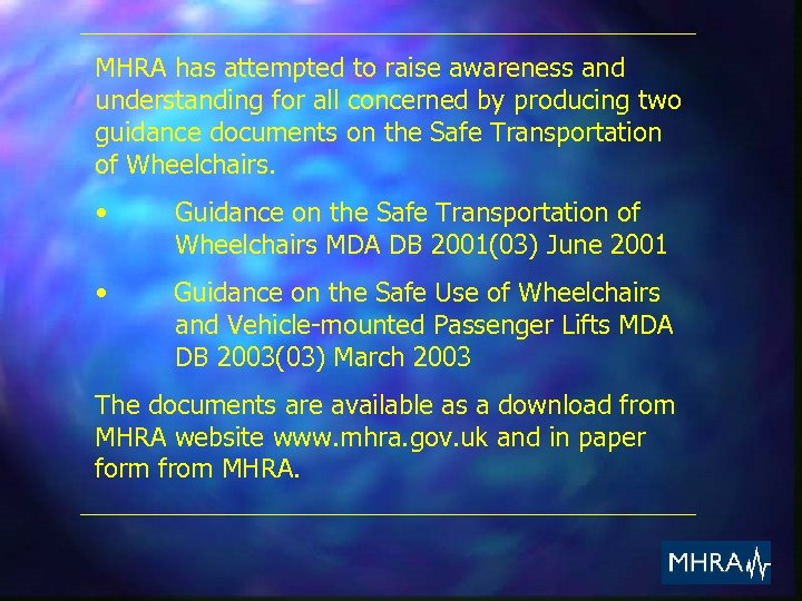 MHRA has attempted to raise awareness and understanding for all concerned by producing two
