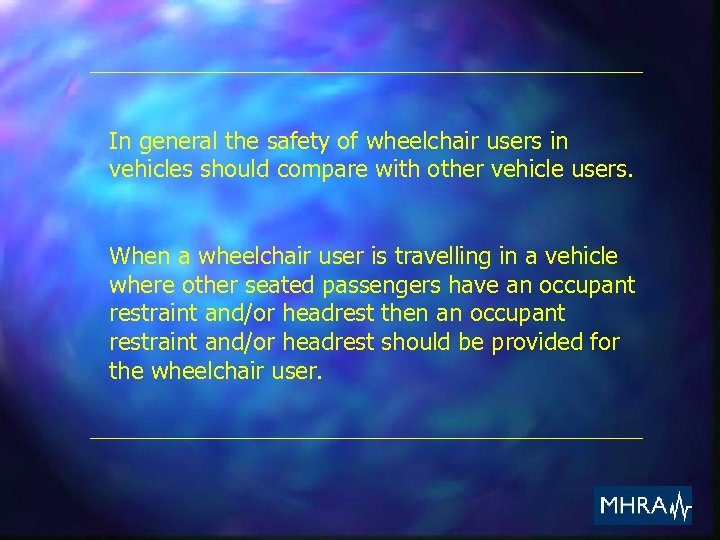 In general the safety of wheelchair users in vehicles should compare with other vehicle