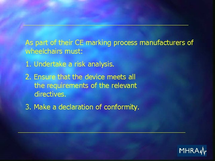 As part of their CE marking process manufacturers of wheelchairs must: 1. Undertake a