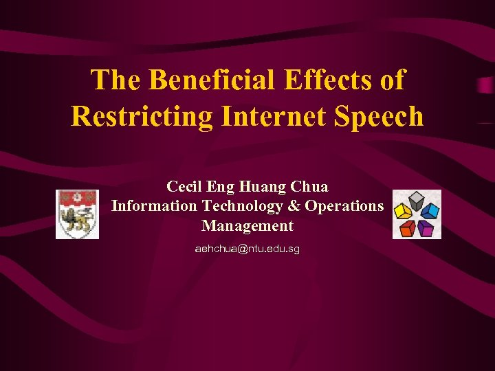 The Beneficial Effects of Restricting Internet Speech Cecil Eng Huang Chua Information Technology &