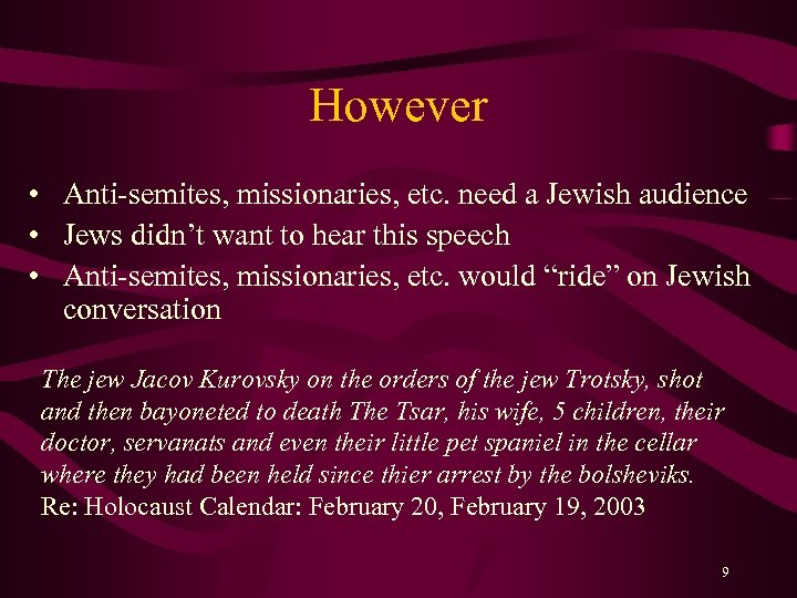 However • Anti-semites, missionaries, etc. need a Jewish audience • Jews didn't want to