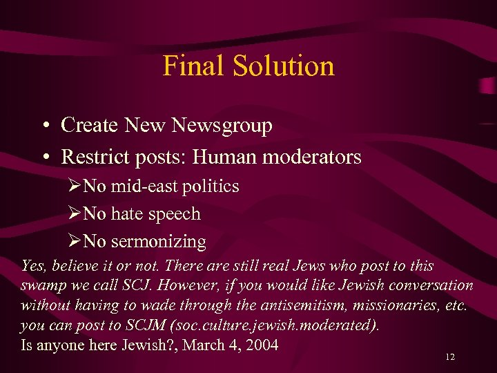 Final Solution • Create Newsgroup • Restrict posts: Human moderators ØNo mid-east politics ØNo