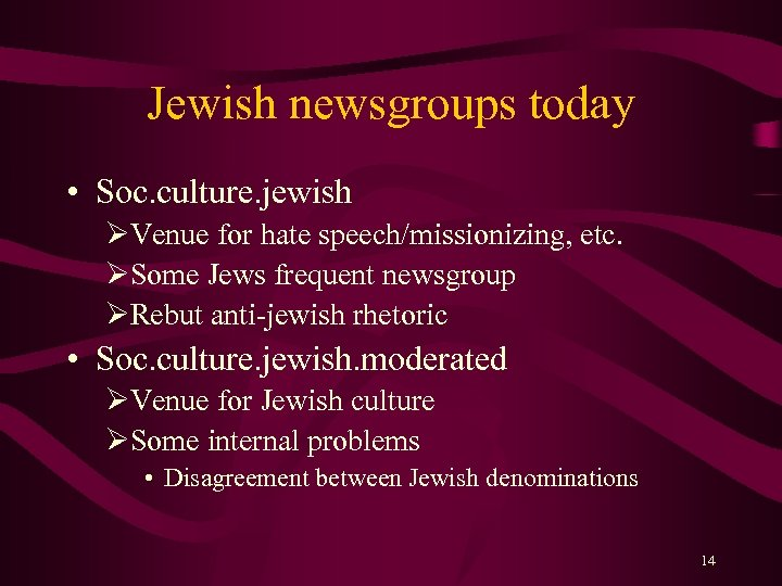 Jewish newsgroups today • Soc. culture. jewish ØVenue for hate speech/missionizing, etc. ØSome Jews