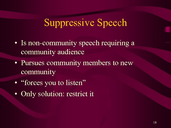Suppressive Speech • Is non-community speech requiring a community audience • Pursues community members