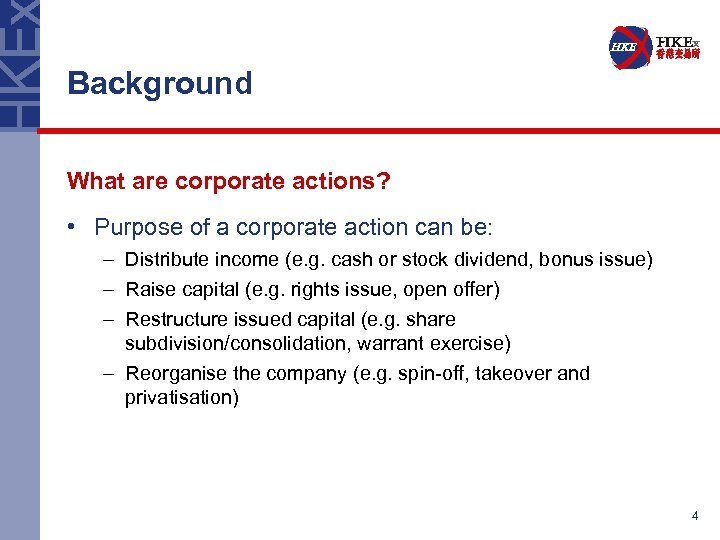 Background What are corporate actions? • Purpose of a corporate action can be: –