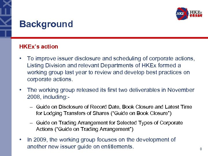 Background HKEx's action • To improve issuer disclosure and scheduling of corporate actions, Listing