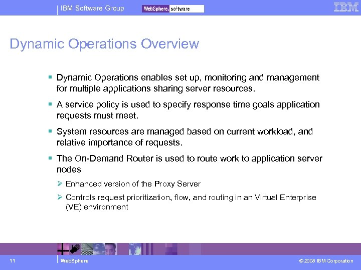 IBM Software Group Dynamic Operations Overview Dynamic Operations enables set up, monitoring and management