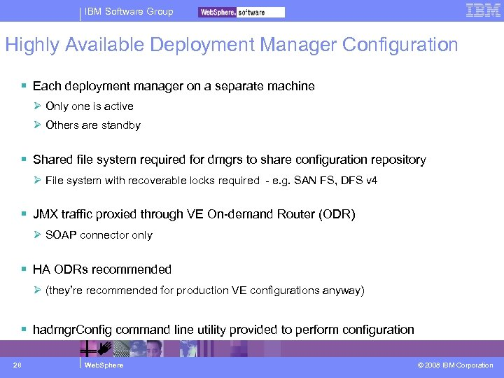 IBM Software Group Highly Available Deployment Manager Configuration Each deployment manager on a separate