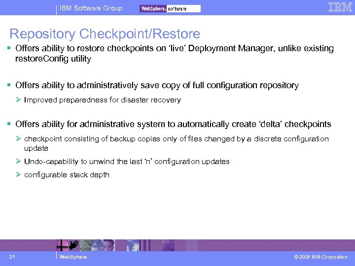IBM Software Group Repository Checkpoint/Restore Offers ability to restore checkpoints on 'live' Deployment Manager,