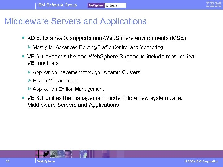 IBM Software Group Middleware Servers and Applications XD 6. 0. x already supports non-Web.