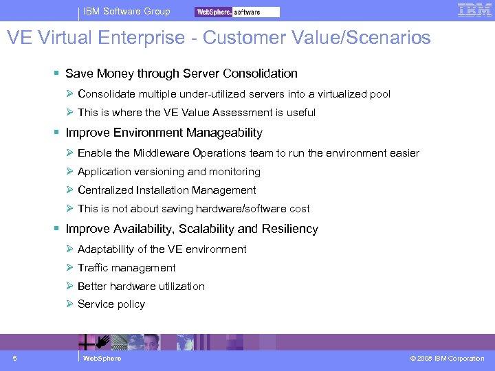 IBM Software Group VE Virtual Enterprise - Customer Value/Scenarios Save Money through Server Consolidation
