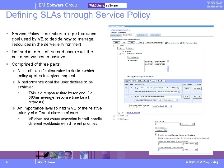 IBM Software Group Defining SLAs through Service Policy is definition of a performance goal