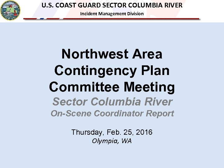 U. S. COAST GUARD SECTOR COLUMBIA RIVER Incident Management Division Northwest Area Contingency Plan