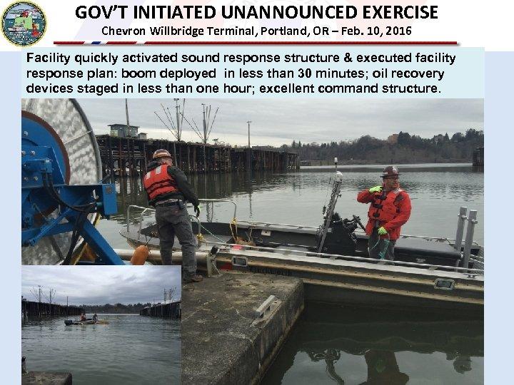 GOV'T INITIATED UNANNOUNCED EXERCISE Chevron Willbridge Terminal, Portland, OR – Feb. 10, 2016 Facility